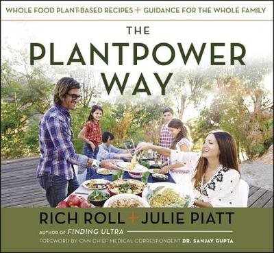 The Plantpower Way: Whole Food Plant-Based Recipes and Guidance for the Whole Family - Roll, Rich, and Piatt, Julie