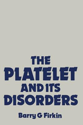 The Platelet and Its Disorders - Firkin, B G