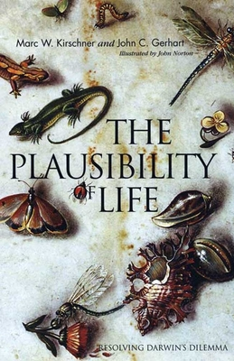 The Plausibility of Life: Resolving Darwin's Dilemma - Kirschner, Marc W, Dr., and Gerhart, John C