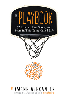 The Playbook: 52 Rules to Aim, Shoot, and Score in This Game Called Life - Alexander, Kwame, and Neave, Thai, Mr. (Photographer)