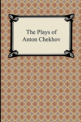 The Plays of Anton Chekhov - Chekhov, Anton Pavlovich, and West, Julius (Translated by), and Fell, Marian (Translated by)