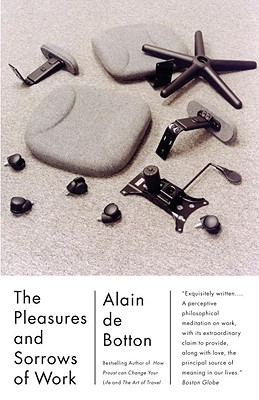 The Pleasures and Sorrows of Work - De Botton, Alain