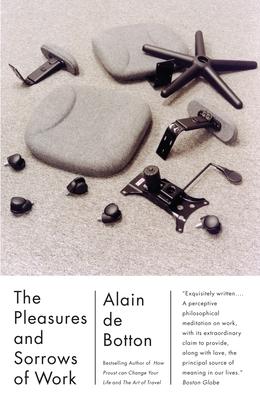 The Pleasures and Sorrows of Work - de Botton, Alain