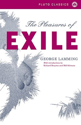 The Pleasures of Exile - Lamming, George, Mr., and Schwartz, Bill (Preface by), and Drayton, Richard (Introduction by)