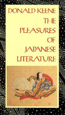The Pleasures of Japanese Literature - Keene, Donald, Professor, and McMillan, Donald, and De Bary, William Theodore (Editor)