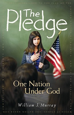 The Pledge: One Nation Under God - Murray, William J