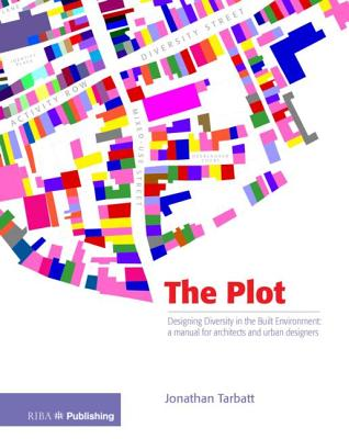 The Plot: Designing Diversity in the Built Environment: A Manual for Architects and Urban Designers - Tarblatt, Jonathan