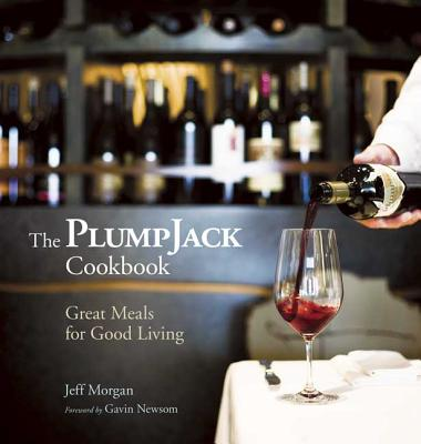 The Plumpjack Cookbook: Great Meals for Good Living - Morgan, Jeff, and Newsom, Gavin (Foreword by)