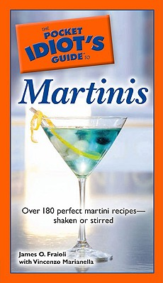 The Pocket Idiot's Guide to Martinis - Fraioli, James O, and Marianella, Vincenzo