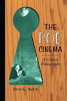 The Poe Cinema: A Critical Filmography of Theatrical Releases Based on the Works of Edgar Allan Poe - Smith, Don G