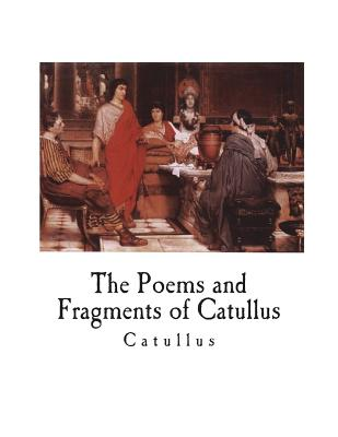 The Poems and Fragments of Catullus - Catullus, and Ellis, Robinson (Translated by)