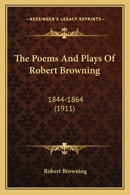 The Poems and Plays of Robert Browning: 1844-1864 (1911) - Browning, Robert