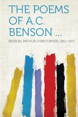 The Poems of A.C. Benson ... - 1862-1925, Benson Arthur Christopher
