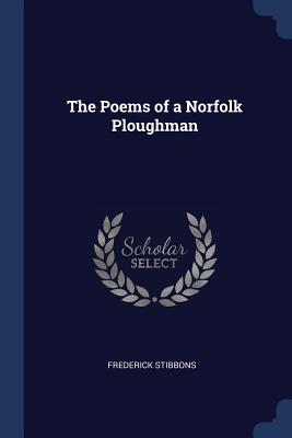 The Poems of a Norfolk Ploughman - Stibbons, Frederick