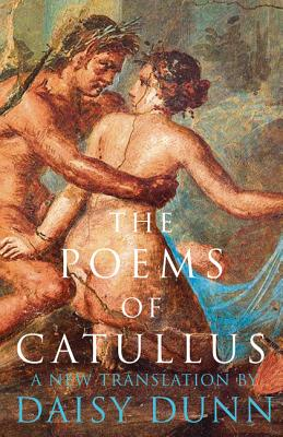 The Poems of Catullus - Dunn, Daisy (Translated by)