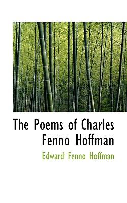 The Poems of Charles Fenno Hoffman - Hoffman, Edward Fenno