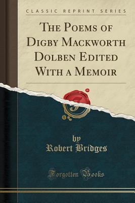 The Poems of Digby Mackworth Dolben Edited with a Memoir (Classic Reprint) - Bridges, Robert