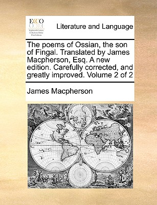 The Poems of Ossian, the Son of Fingal. Translated by James MacPherson, Esq. a New Edition. Carefully Corrected, and Greatly Improved. Volume 2 of 2 - MacPherson, James