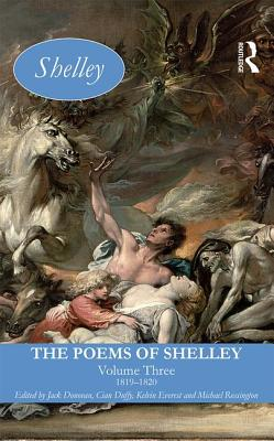 The Poems of Shelley: Volume 3: 1819 - 1820 - Everest, Kelvin, and Donovan, Jack (Editor), and Rossington, Michael