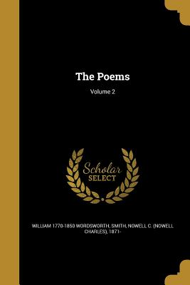 The Poems; Volume 2 - Wordsworth, William 1770-1850, and Smith, Nowell C (Nowell Charles) 1871- (Creator)