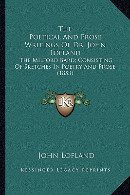 The Poetical and Prose Writings of Dr. John Lofland: The Milford Bard; Consisting of Sketches in Poetry and Prose (1853) - Lofland, John