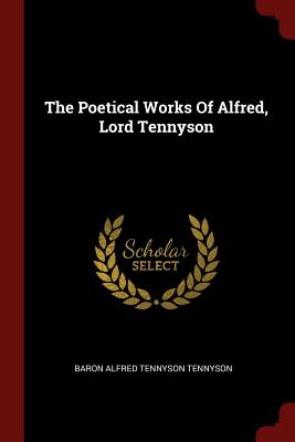 The Poetical Works of Alfred, Lord Tennyson - Baron Alfred Tennyson Tennyson (Creator)