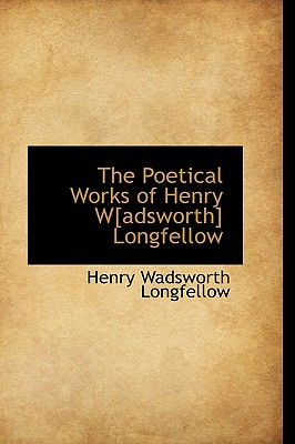 The Poetical Works of Henry W[adsworth] Longfellow - Longfellow, Henry Wadsworth