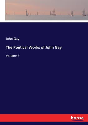 The Poetical Works of John Gay - Gay, John