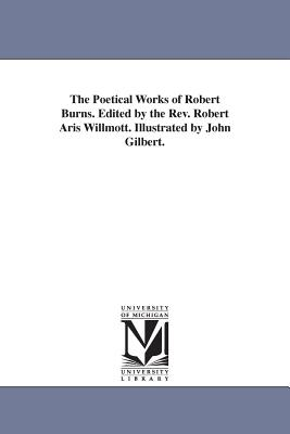 The Poetical Works of Robert Burns. Edited by the REV. Robert Aris Willmott. Illustrated by John Gilbert. - Burns, Robert