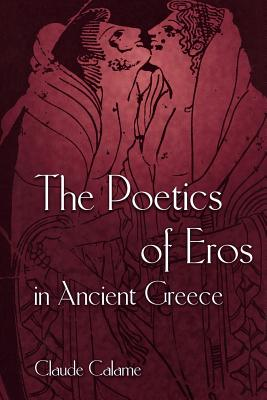 The Poetics of Eros in Ancient Greece - Calame, Claude
