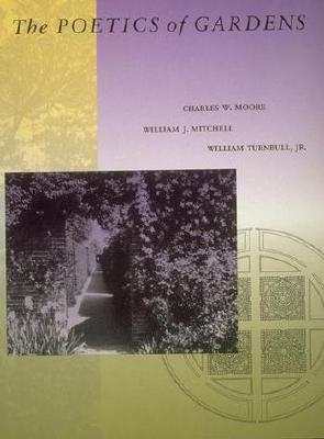 The Poetics of Gardens - Moore, Charles W, and Mitchell, William J, and Turnbull, William