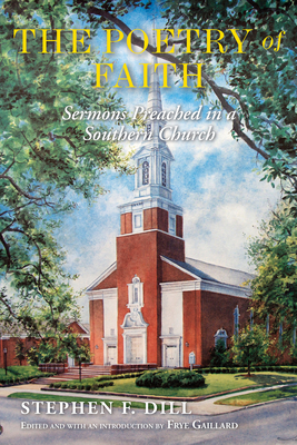 The Poetry of Faith: Sermons Preached in a Southern Church - Dill, Stephen F, Rev.