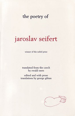 The Poetry of Jaroslav Seifert - Gibian, George (Editor), and Osers, Ewald (Translated by)