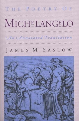 The Poetry of Michelangelo: An Annotated Translation - Saslow, James M