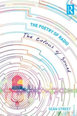 The Poetry of Radio: The Colour of Sound - Street, Sean