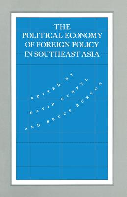 The Political Economy of Foreign Policy in Southeast Asia - Wurfel, David, and Burton, Bruce