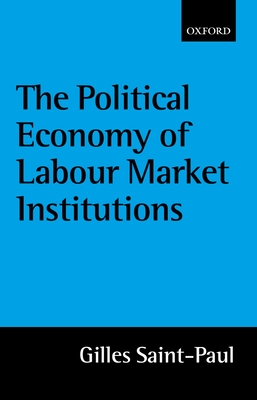 The Political Economy of Labour Market Institutions - Saint-Paul, Gilles