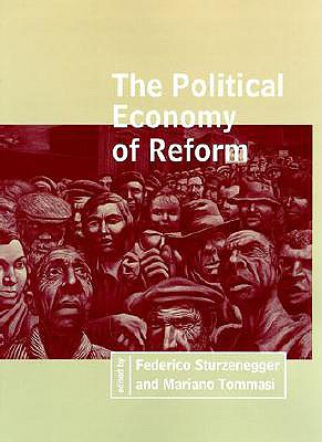 The Political Economy of Reform - Sturzenegger, Federico, President (Editor), and Tommasi, Mariano (Editor)