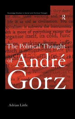 The Political Thought of Andre Gorz - Little, Adrian