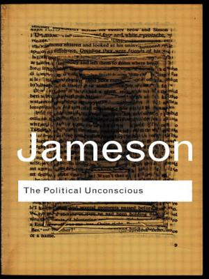 The Political Unconscious: Narrative as a Socially Symbolic Act - Jameson, Fredric, Professor