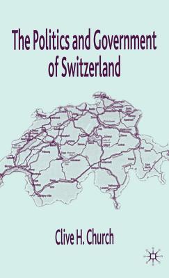 The Politics and Government of Switzerland - Church, C