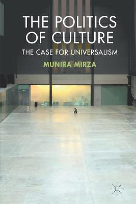 The Politics of Culture: The Case for Universalism - Mirza, M