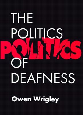 The Politics of Deafness (Hardcover) - Wrigley, Owen