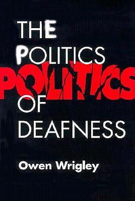 The Politics of Deafness (Paperback) - Wrigley, Owen