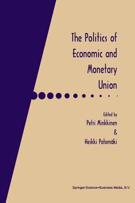 The Politics of Economic and Monetary Union - Minkkinen, Petri (Editor), and Patomaki, Heikki (Editor)