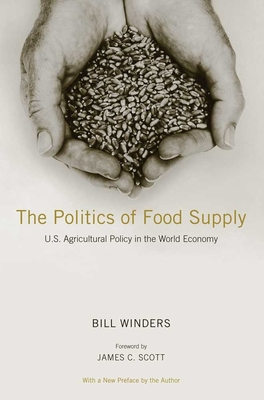 The Politics of Food Supply: U.S. Agricultural Policy in the World Economy - Winders, Bill