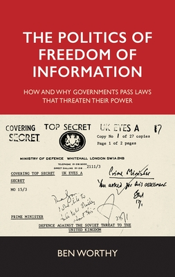 The Politics of Freedom of Information - Worthy, Ben