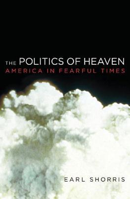 The Politics of Heaven: America in Fearful Times - Shorris, Earl