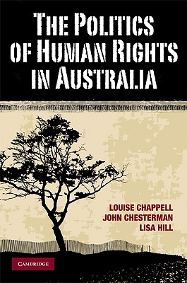 The Politics of Human Rights in Australia - Chappell, Louise, and Chesterman, John, and Hill, Lisa