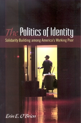 The Politics of Identity: Solidarity Building Among America's Working Poor - O'Brien, Erin E